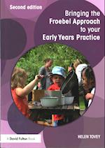 Bringing the Froebel Approach to Your Early Years Practice (Bringing... to Your Early Years Practice)