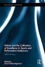 Holism and the Cultivation of Excellence in Sports and Performance (Ethics and Sport)