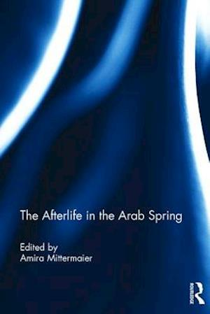 The Afterlife in the Arab Spring af Amira Mittermaier