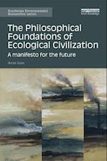 The Philosophical Foundations of Ecological Civilization (Routledge Environmental Humanities)