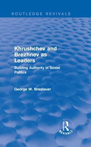 Khrushchev and Brezhnev as Leaders af George W. Breslauer