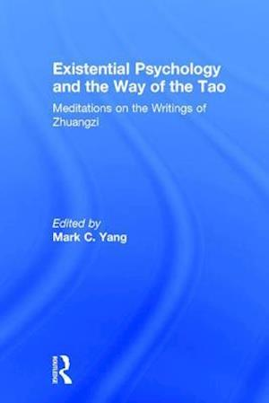 Bog, hardback Existential Psychology and the Way of the Tao af Mark C. Yang