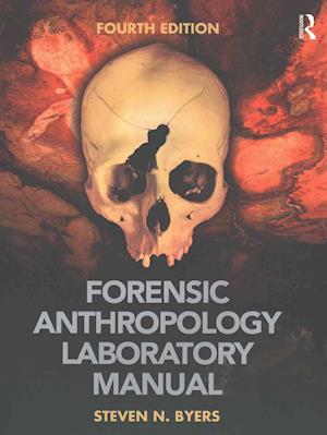 Forensic Anthropology Laboratory Manual af Steven N. Byers