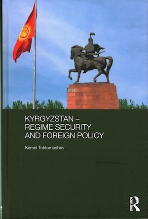 Kyrgyzstan - Regime Security and Foreign Policy af Kemel Toktomushev