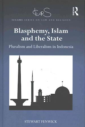Blasphemy, Islam and the State af Stewart Fenwick