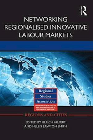 Networking Regionalised Innovative Labour Markets af Ulrich Hilpert