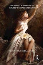 The Myth of Persephone in Girls' Fantasy Literature af Holly Blackford