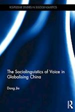 The Sociolinguistics of Voice in Globalising China (Routledge Studies in Sociolinguistics)