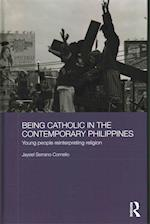 Being Catholic in the Contemporary Philippines (Routledge Religion in Contemporary Asia Series)