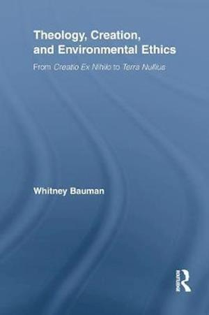 Theology, Creation, and Environmental Ethics af Whitney Bauman