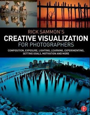 Rick Sammon's Creative Visualization for Photographers af Rick Sammon