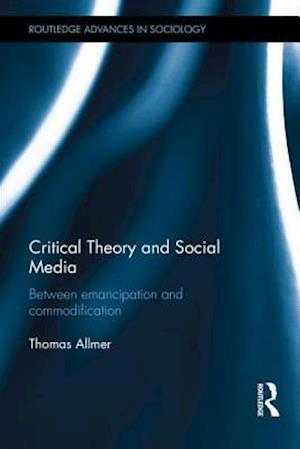 Critical Theory and Social Media af Thomas Allmer
