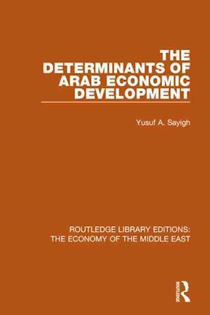 The Determinants of Arab Economic Development af Yusuf A. Sayigh