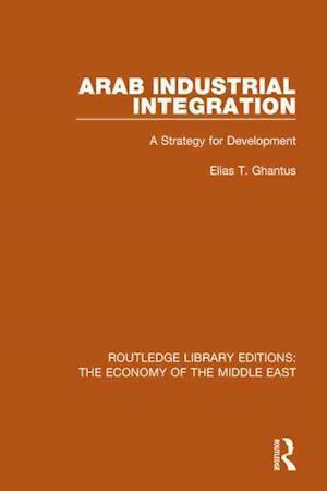 Arab Industrial Integration af Elias T. Ghantus