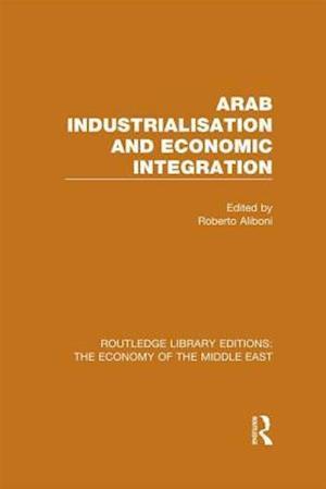 Arab Industrialisation and Economic Integration af Roberto Aliboni