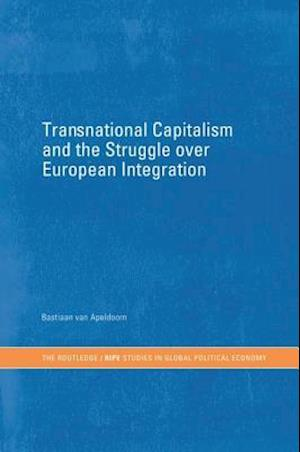 Transnational Capitalism and the Struggle over European Integration af Bastiaan van Apeldoorn