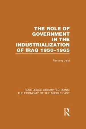 The Role of Government in the Industrialization of Iraq 1950-1965 af Ferhang Jalal