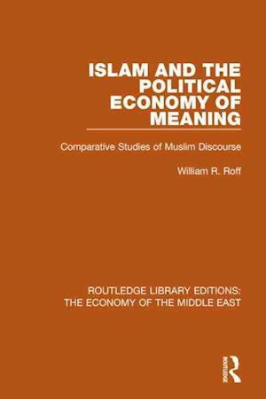 Islam and the Political Economy of Meaning af William Roff