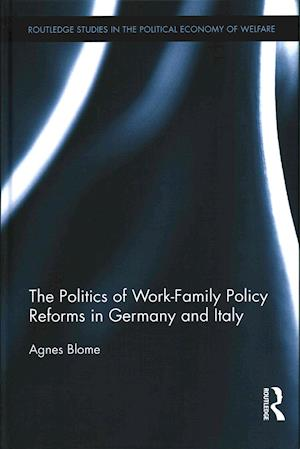 The Politics of Work-family Policy Reforms in Germany and Italy af Agnes Blome