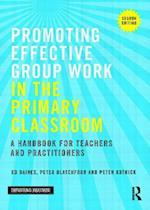 Promoting Effective Group Work in the Primary Classroom (Improving Practice)
