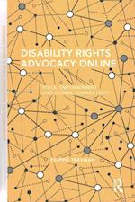 Disability Rights Advocacy Online (Routledge Studies in Global Information Politics and Society)