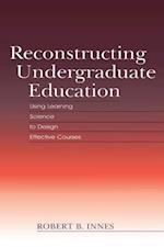 Reconstructing Undergraduate Education