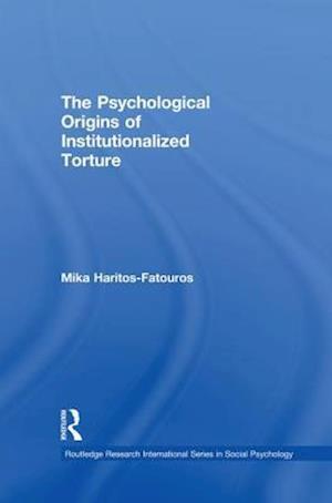 The Psychological Origins of Institutionalized Torture af Mika Haritos-Fatouros
