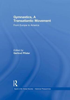Gymnastics, a Transatlantic Movement af Gertrud Pfister