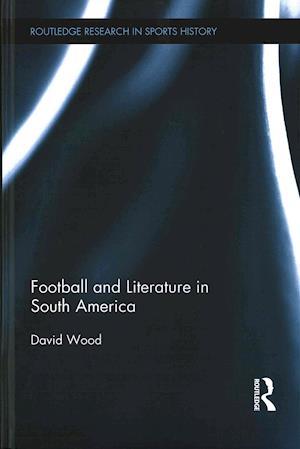Bog, hardback Football and Literature in South America af David Wood