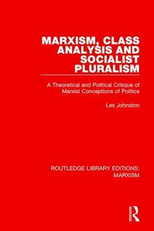 Marxism, Class Analysis and Socialist Pluralism af Les Johnston
