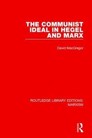 The Communist Ideal in Hegel and Marx af David MacGregor