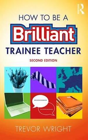 Bog, paperback How to be a Brilliant Trainee Teacher af Trevor Wright