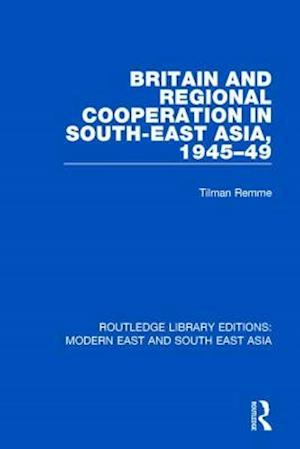 Britain and Regional Cooperation in South-East Asia, 1945-49 af Tilman Remme