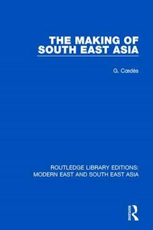 The Making of South East Asia af George Coedes