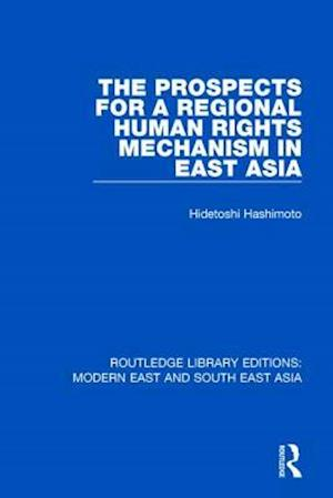 Bog, paperback The Prospects for a Regional Human Rights Mechanism in East Asia af Hidetoshi Hashimoto