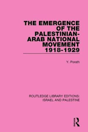 The Emergence of the Palestinian- Arab National Movement, 1918-1929 af Yehoshua Porath