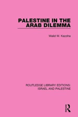 Palestine in the Arab Dilemma af Walid W. Kazziha