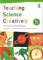 Teaching Science Creatively (Learning to Teach in the Primary School Series)