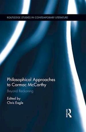 Bog, hardback Philosophical Approaches to Cormac Mccarthy af Christopher Eagle