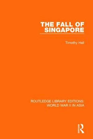 The Fall of Singapore 1942 af Timothy Hall