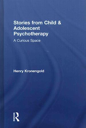 Stories from Child & Adolescent Psychotherapy af Henry Kronengold