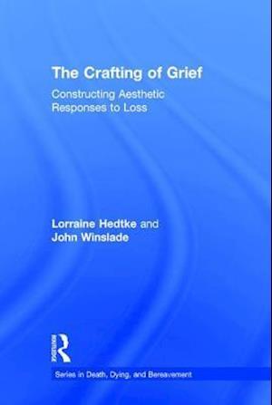 The Crafting of Grief af Lorraine Hedtke