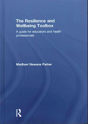 The Resilience and Wellbeing Toolbox af Madhavi Nawana Parker