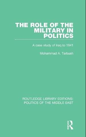 The Role of the Military in Politics af Mohammad A. Tarbush