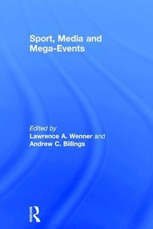 Bog, hardback Sport, Media and Mega-Events af Lawrence A. Wenner