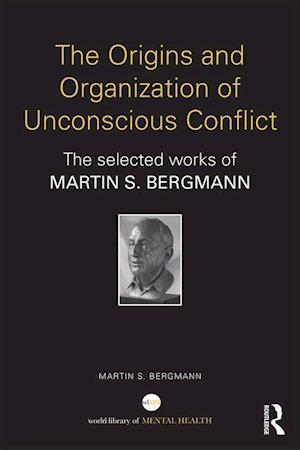 The Origins and Organization of Unconscious Conflict af Martin S. Bergmann