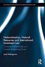 Nationalization, National Resources and International Investment Law