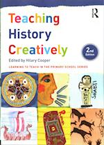 Teaching History Creatively (Learning to Teach in the Primary School)