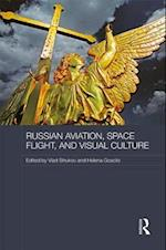 Russian Aviation, Space Flight and Visual Culture (Routledge Contemporary Russia and Eastern Europe Series)