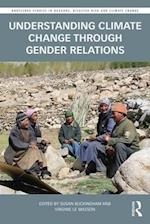 Understanding Climate Change Through Gender Relations (Routledge Studies in Hazards Disaster Risk and Climate Chan)